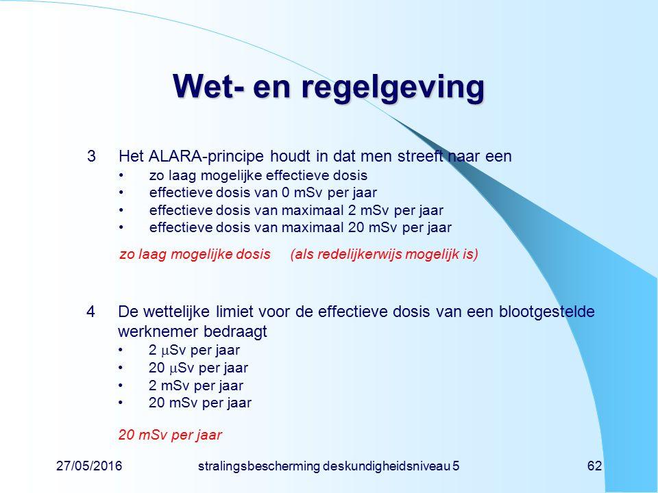 27/05/2016stralingsbescherming deskundigheidsniveau 562 Wet- en regelgeving 3Het ALARA-principe houdt in dat men streeft naar een zo laag mogelijke ef