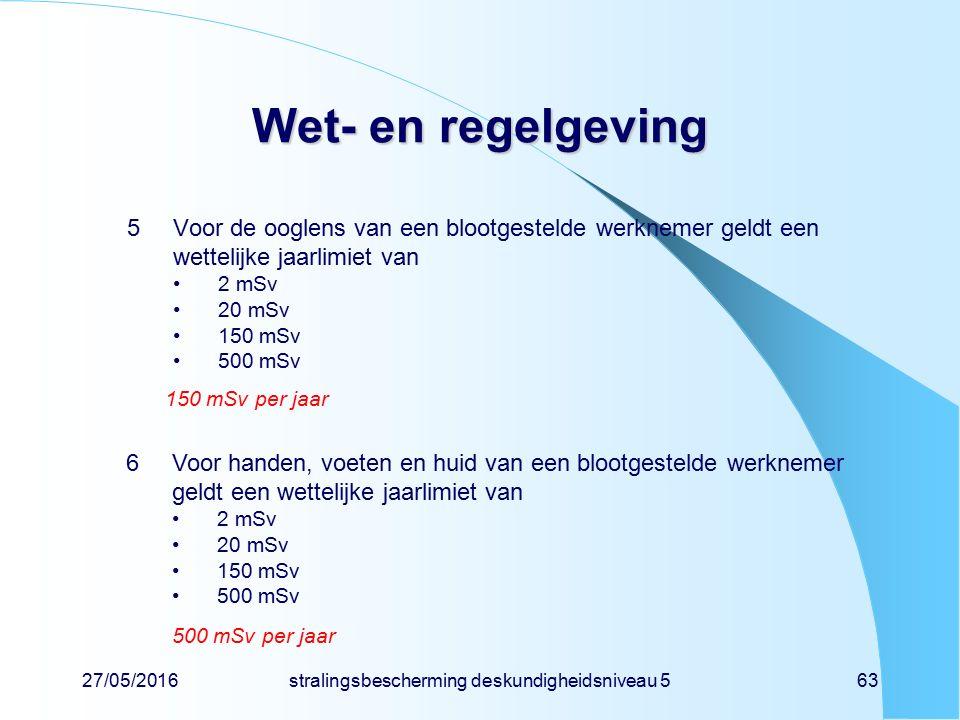 27/05/2016stralingsbescherming deskundigheidsniveau 563 Wet- en regelgeving 5Voor de ooglens van een blootgestelde werknemer geldt een wettelijke jaar