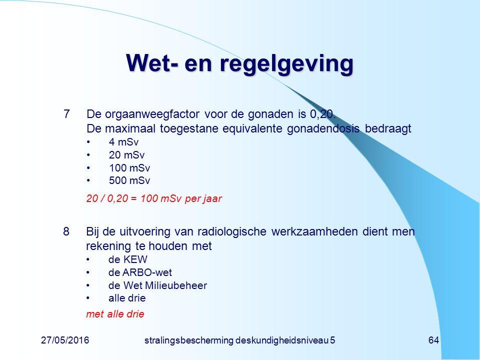 27/05/2016stralingsbescherming deskundigheidsniveau 564 Wet- en regelgeving 7De orgaanweegfactor voor de gonaden is 0,20. De maximaal toegestane equiv