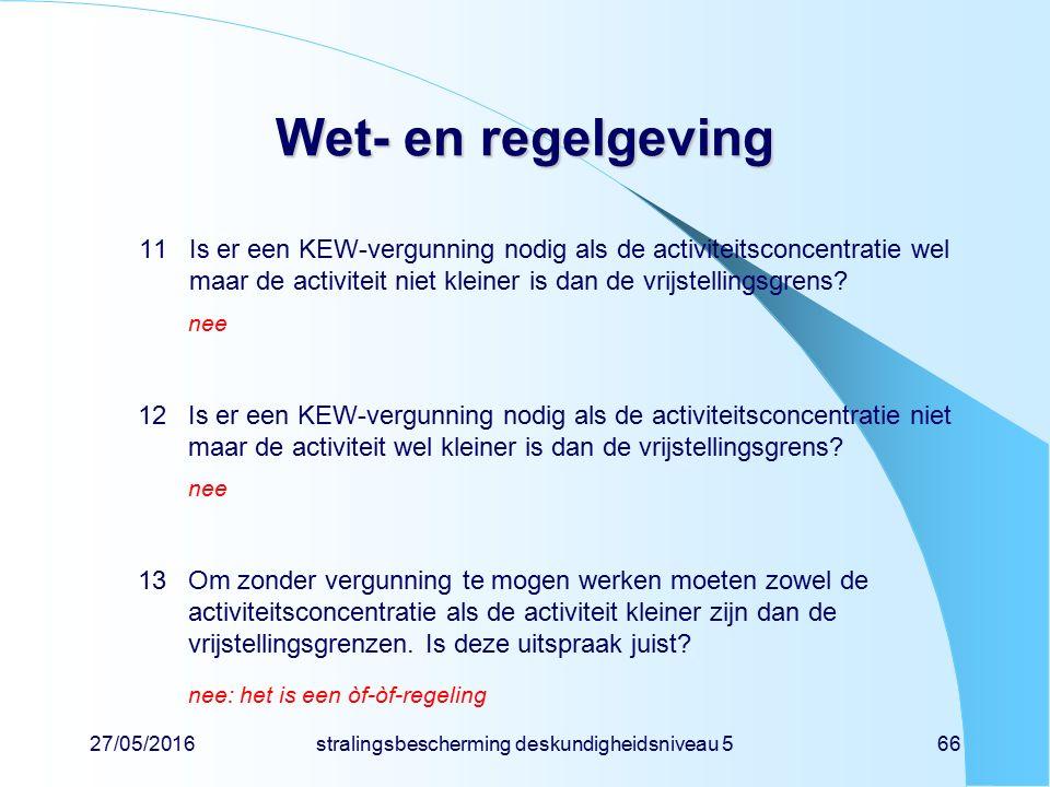 27/05/2016stralingsbescherming deskundigheidsniveau 566 Wet- en regelgeving 11Is er een KEW-vergunning nodig als de activiteitsconcentratie wel maar d