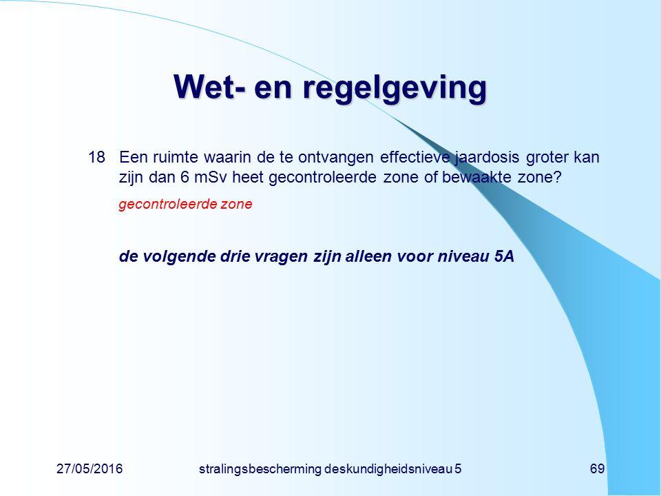27/05/2016stralingsbescherming deskundigheidsniveau 569 Wet- en regelgeving 18Een ruimte waarin de te ontvangen effectieve jaardosis groter kan zijn d