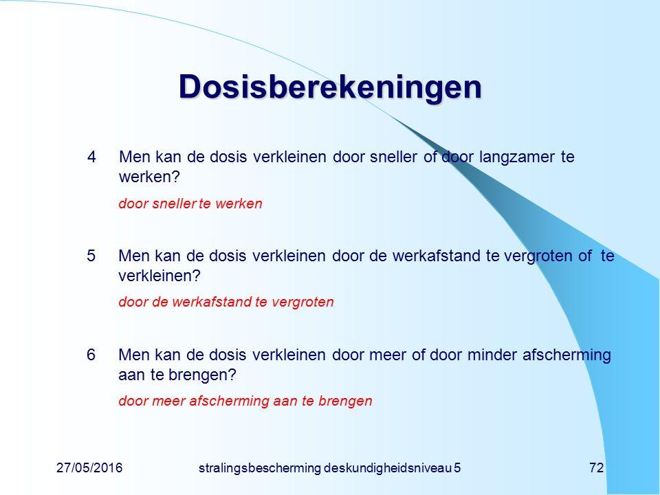 27/05/2016stralingsbescherming deskundigheidsniveau 572 Dosisberekeningen 4Men kan de dosis verkleinen door sneller of door langzamer te werken? door