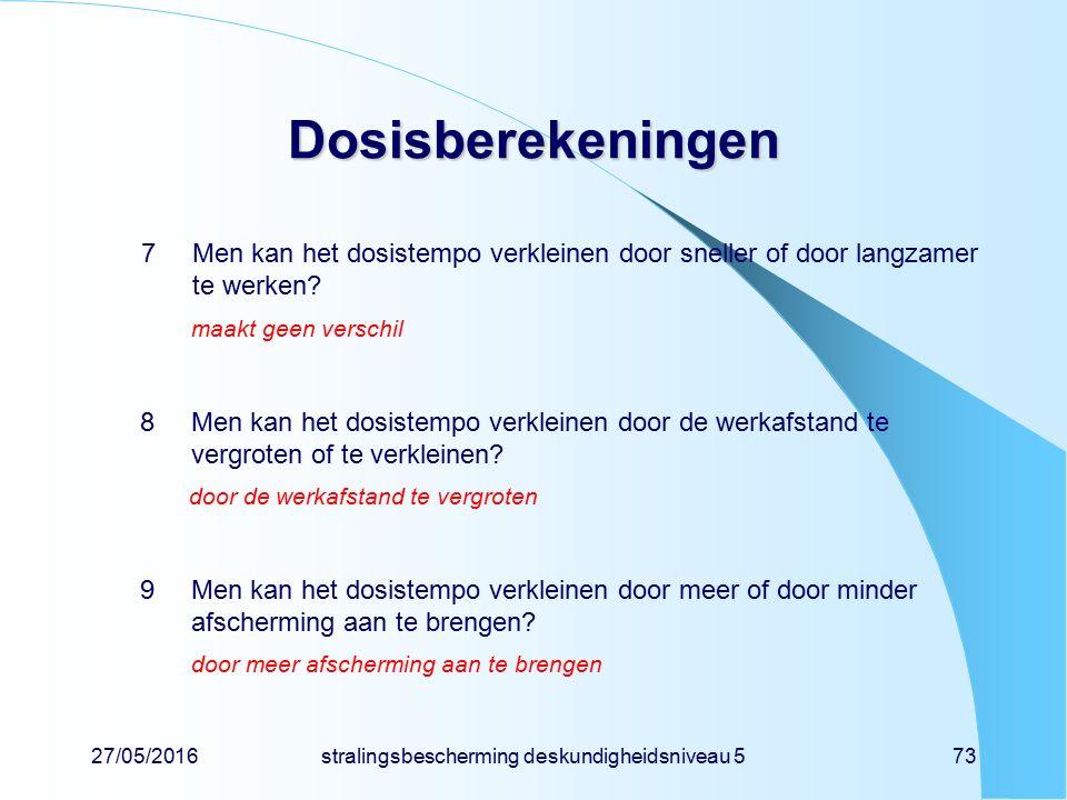 27/05/2016stralingsbescherming deskundigheidsniveau 573 Dosisberekeningen 7Men kan het dosistempo verkleinen door sneller of door langzamer te werken?