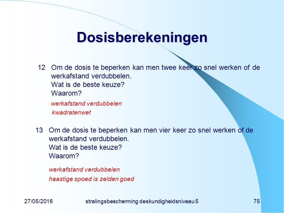 27/05/2016stralingsbescherming deskundigheidsniveau 575 Dosisberekeningen 12Om de dosis te beperken kan men twee keer zo snel werken of de werkafstand