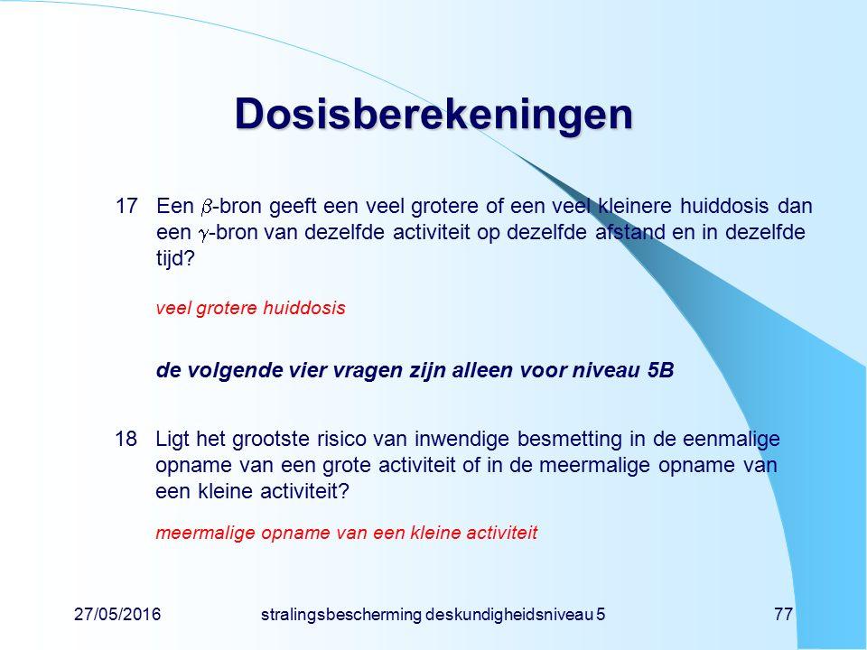 27/05/2016stralingsbescherming deskundigheidsniveau 577 Dosisberekeningen 17Een  -bron geeft een veel grotere of een veel kleinere huiddosis dan een