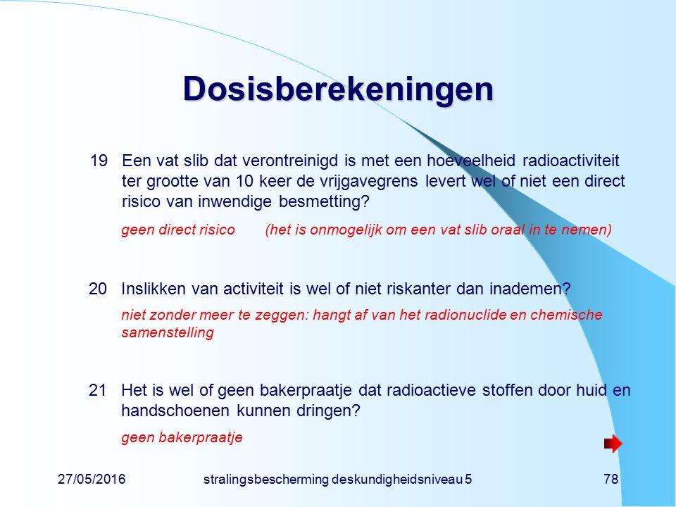 27/05/2016stralingsbescherming deskundigheidsniveau 578 Dosisberekeningen 19Een vat slib dat verontreinigd is met een hoeveelheid radioactiviteit ter