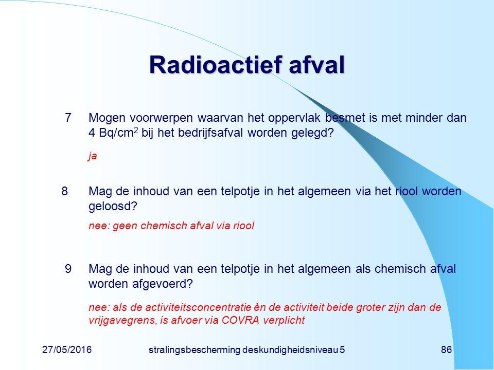 27/05/2016stralingsbescherming deskundigheidsniveau 586 Radioactief afval 7Mogen voorwerpen waarvan het oppervlak besmet is met minder dan 4 Bq/cm 2 b