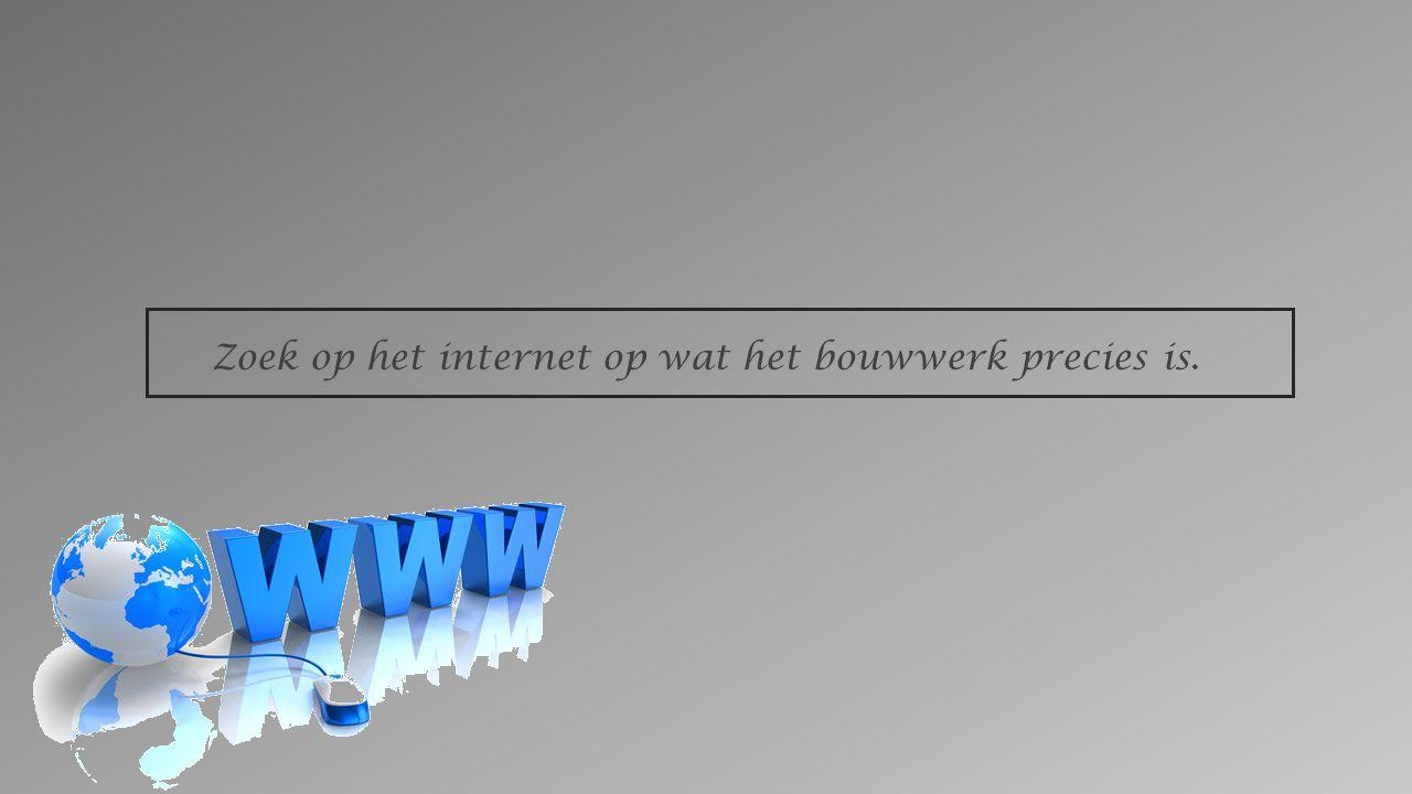 Zoek op het internet op wat het bouwwerk precies is.