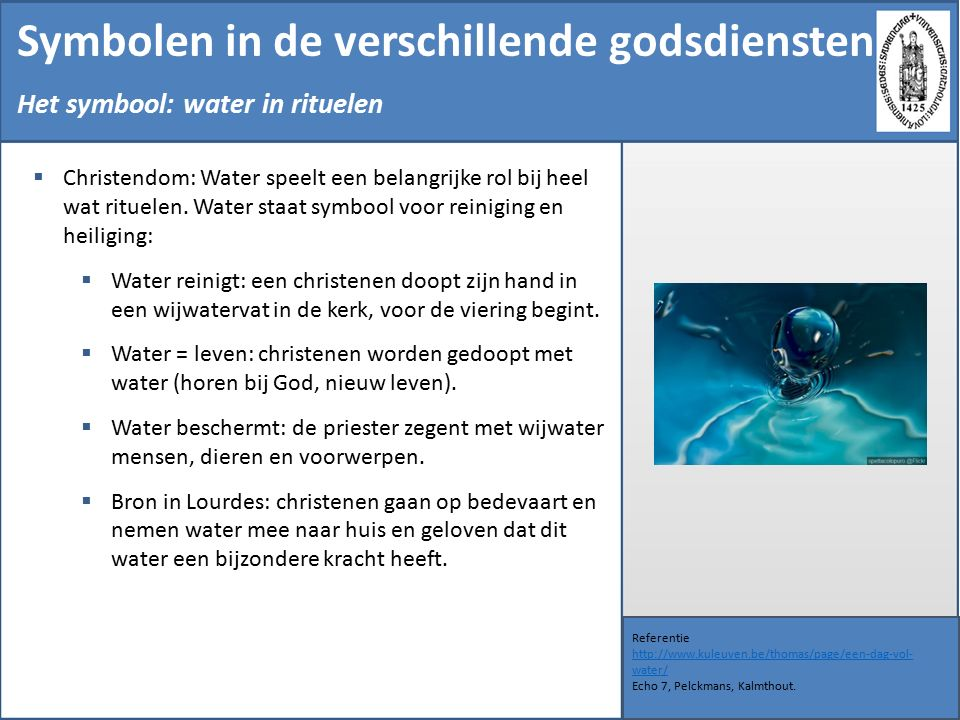 Symbolen in de verschillende godsdiensten Referentie http://www.kuleuven.be/thomas/page/een-dag-vol- water/ Echo 7, Pelckmans, Kalmthout.  Christendo