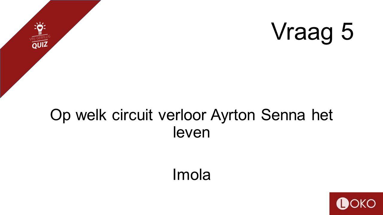 Vraag 5 Op welk circuit verloor Ayrton Senna het leven Imola