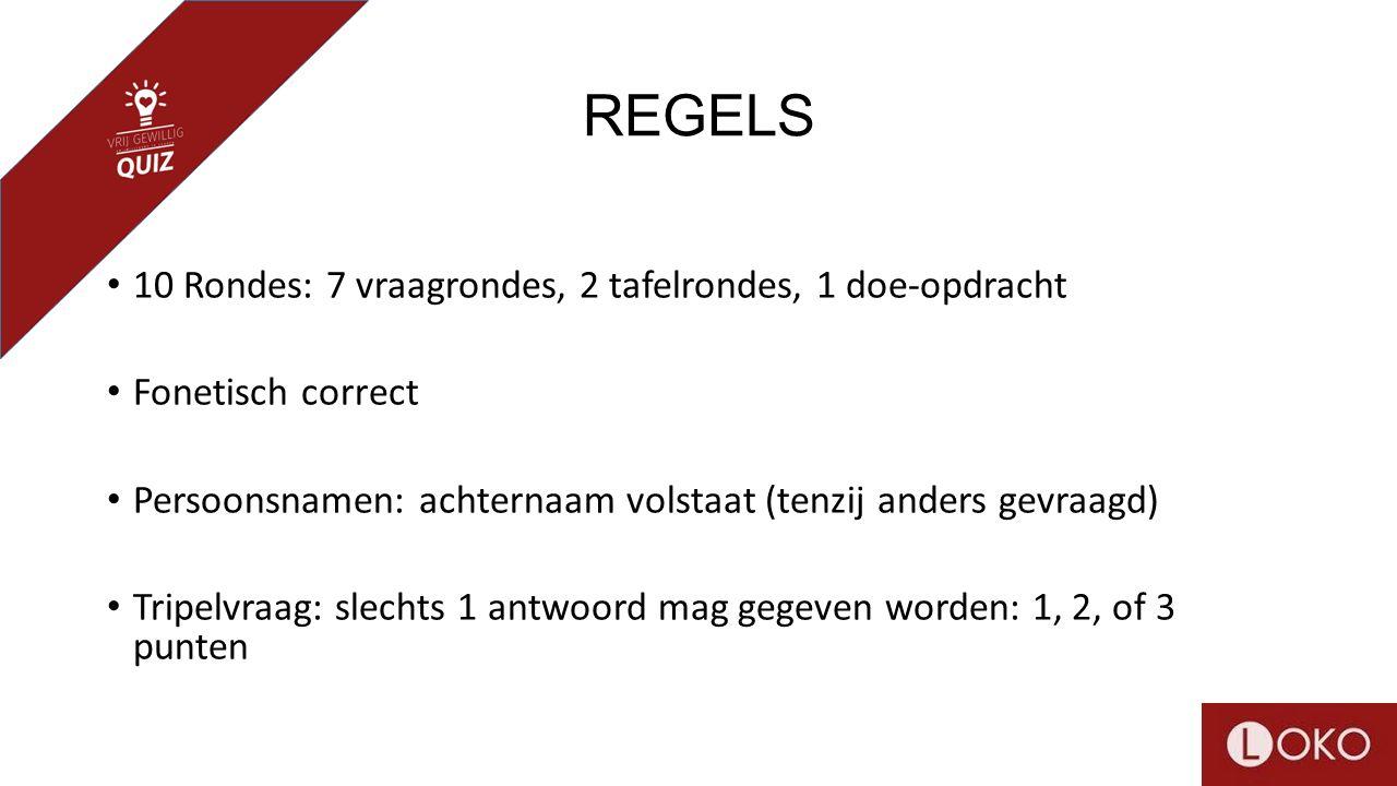 REGELS 10 Rondes: 7 vraagrondes, 2 tafelrondes, 1 doe-opdracht Fonetisch correct Persoonsnamen: achternaam volstaat (tenzij anders gevraagd) Tripelvra