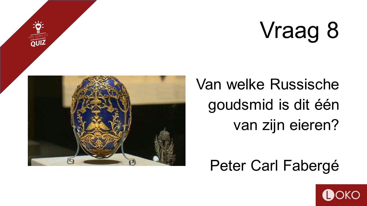 Vraag 8 Van welke Russische goudsmid is dit één van zijn eieren? Peter Carl Fabergé