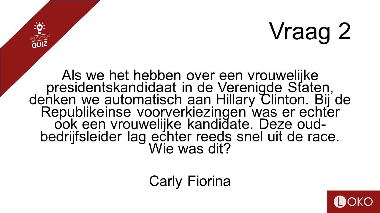 Vraag 2 Als we het hebben over een vrouwelijke presidentskandidaat in de Verenigde Staten, denken we automatisch aan Hillary Clinton.