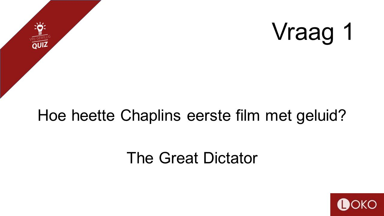Vraag 1 Hoe heette Chaplins eerste film met geluid? The Great Dictator