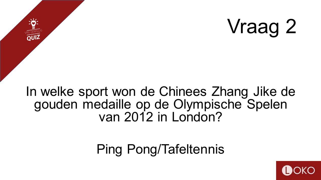 Vraag 2 In welke sport won de Chinees Zhang Jike de gouden medaille op de Olympische Spelen van 2012 in London.