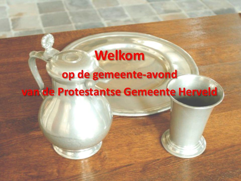 Welkom op de gemeente-avond van de Protestantse Gemeente Herveld Welkom op de gemeente-avond van de Protestantse Gemeente Herveld
