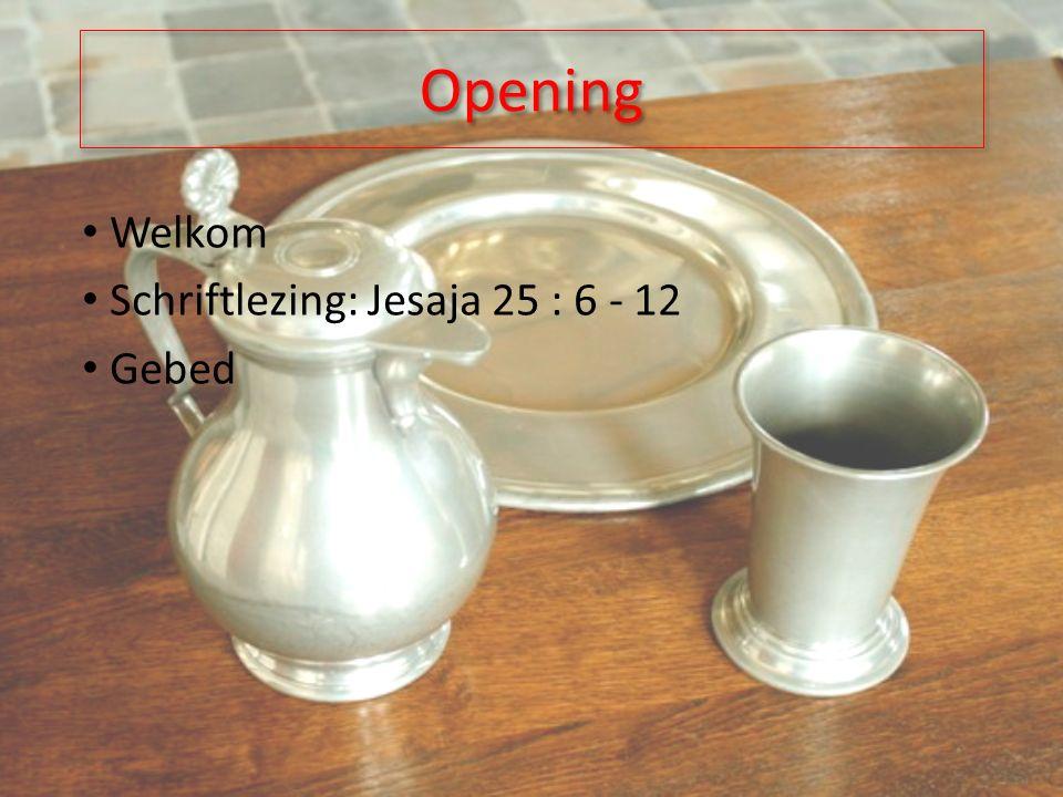 Opening Welkom Schriftlezing: Jesaja 25 : 6 - 12 Gebed