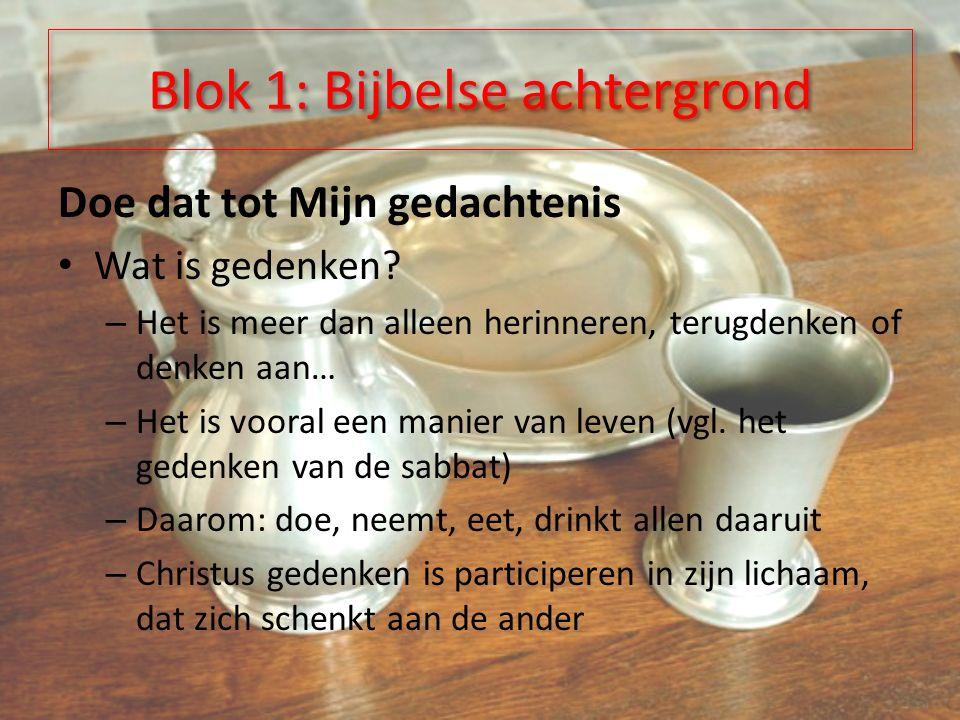 Blok 1: Bijbelse achtergrond Doe dat tot Mijn gedachtenis Wat is gedenken.