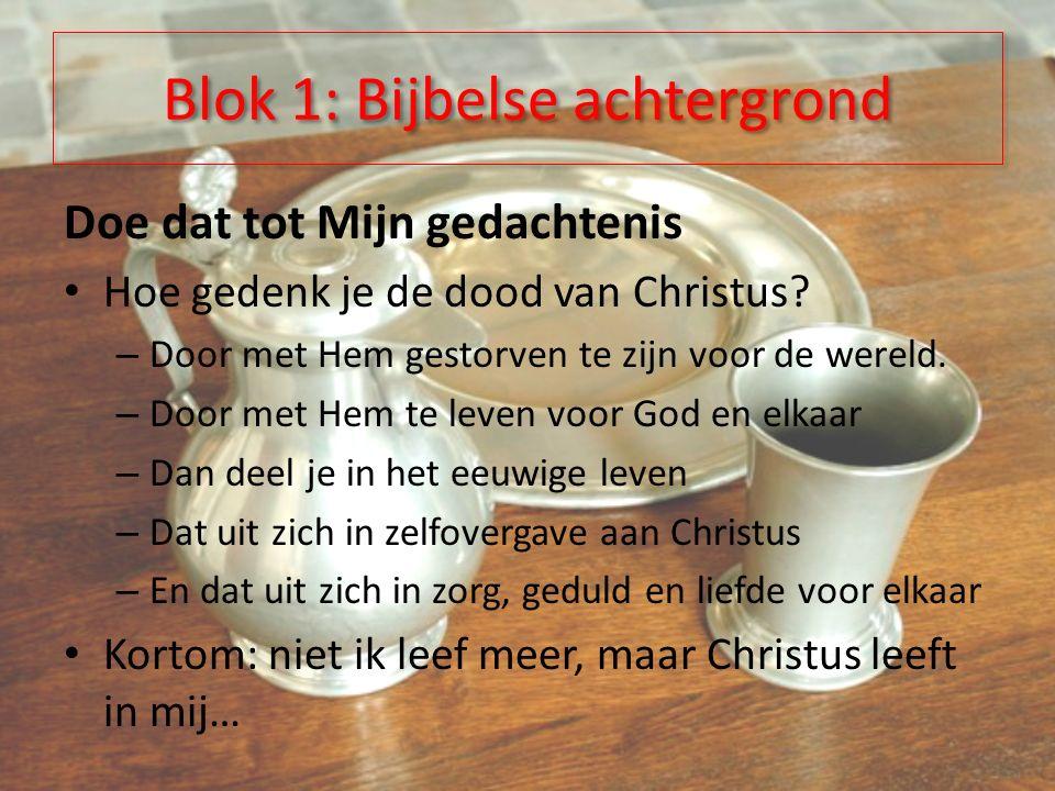 Blok 1: Bijbelse achtergrond Doe dat tot Mijn gedachtenis Hoe gedenk je de dood van Christus.