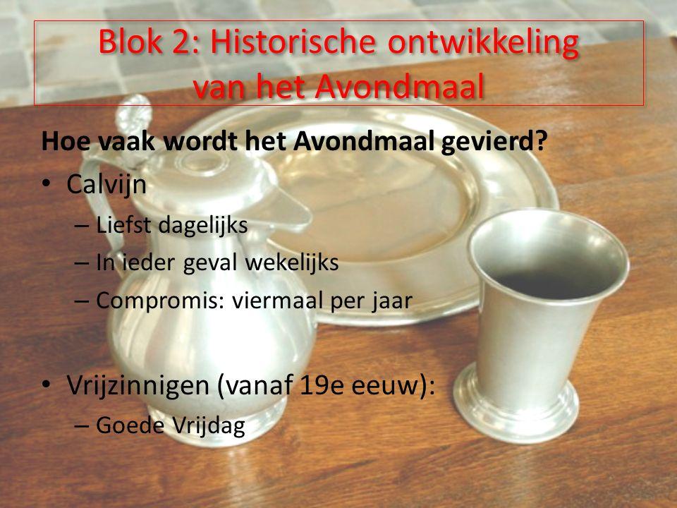 Blok 2: Historische ontwikkeling van het Avondmaal Hoe vaak wordt het Avondmaal gevierd.