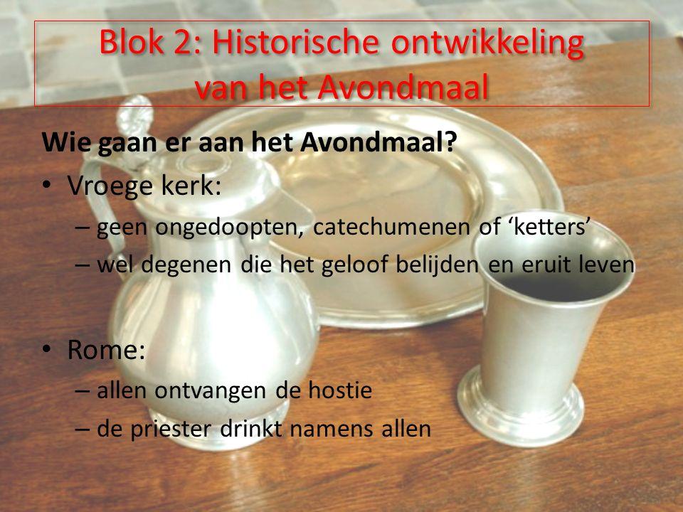 Blok 2: Historische ontwikkeling van het Avondmaal Wie gaan er aan het Avondmaal.
