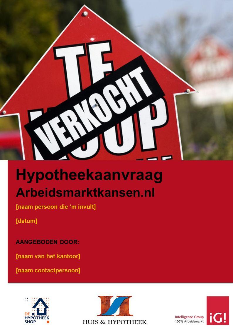 5 Arbeidsmarktkansen.nl [naam persoon die 'm invult] [datum] AANGEBODEN DOOR: [naam van het kantoor] [naam contactpersoon] Hypotheekaanvraag