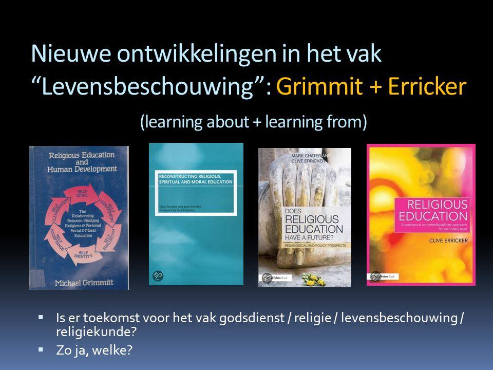 """Nieuwe ontwikkelingen in het vak """"Levensbeschouwing"""": Grimmit + Erricker (learning about + learning from)  Is er toekomst voor het vak godsdienst / r"""