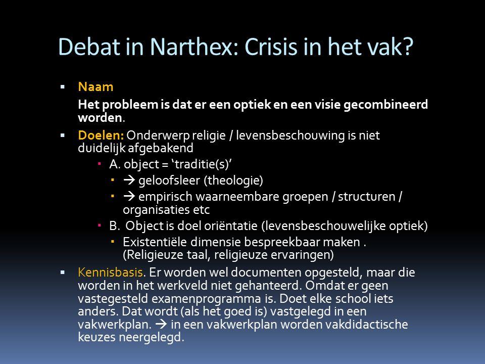 Debat in Narthex: Crisis in het vak?  Naam Het probleem is dat er een optiek en een visie gecombineerd worden.  Doelen: Onderwerp religie / levensbe