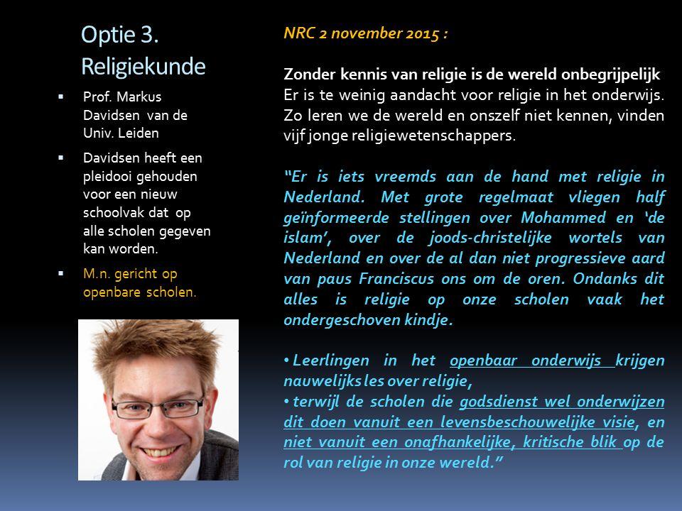 Optie 3. Religiekunde  Prof. Markus Davidsen van de Univ. Leiden  Davidsen heeft een pleidooi gehouden voor een nieuw schoolvak dat op alle scholen