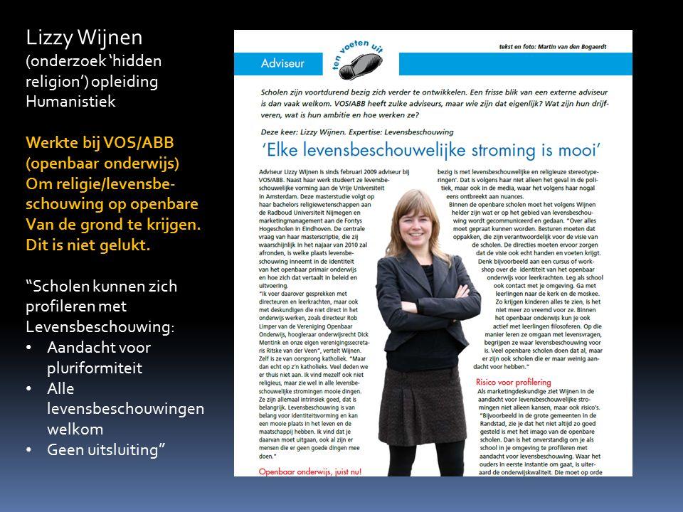 Lizzy Wijnen (onderzoek 'hidden religion') opleiding Humanistiek Werkte bij VOS/ABB (openbaar onderwijs) Om religie/levensbe- schouwing op openbare Va