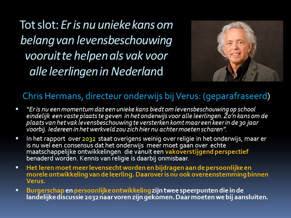 """Tot slot: Er is nu unieke kans om belang van levensbeschouwing vooruit te helpen als vak voor alle leerlingen in Nederland  """"Er is nu een momentum da"""
