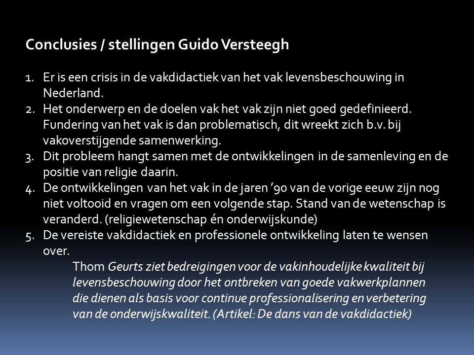 Conclusies / stellingen Guido Versteegh 1.Er is een crisis in de vakdidactiek van het vak levensbeschouwing in Nederland. 2.Het onderwerp en de doelen