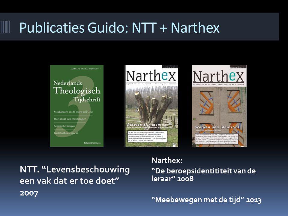 """Publicaties Guido: NTT + Narthex NTT. """"Levensbeschouwing een vak dat er toe doet"""" 2007 Narthex: """"De beroepsidentititeit van de leraar"""" 2008 """"Meebewege"""