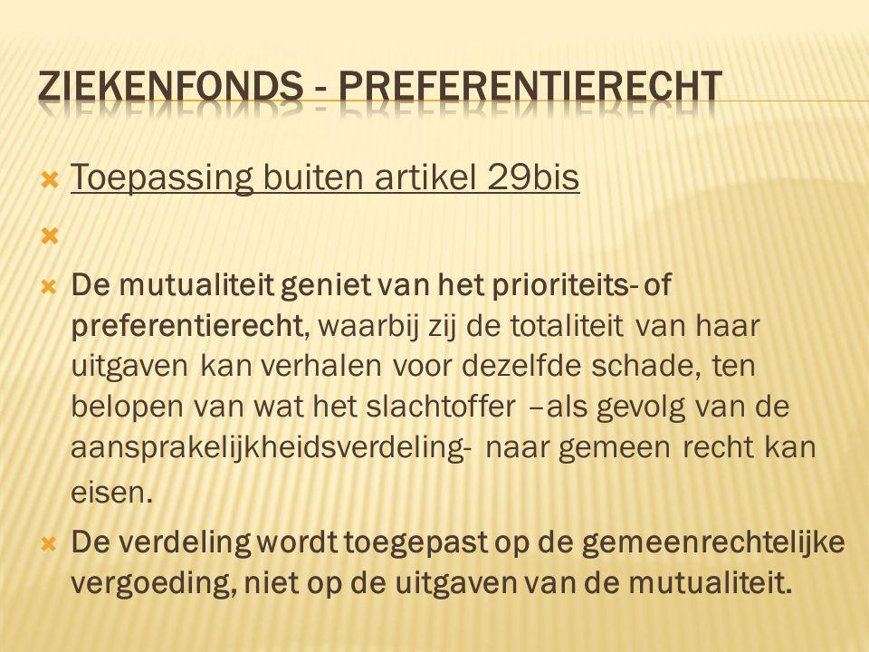  Toepassing buiten artikel 29bis   De mutualiteit geniet van het prioriteits- of preferentierecht, waarbij zij de totaliteit van haar uitgaven kan
