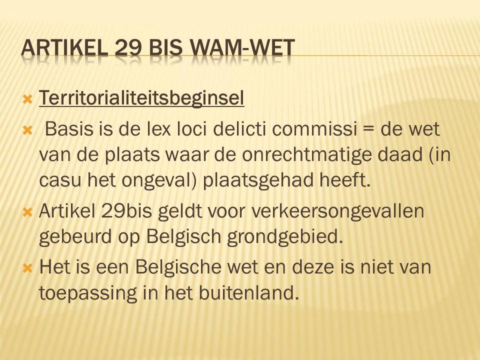  Territorialiteitsbeginsel  Basis is de lex loci delicti commissi = de wet van de plaats waar de onrechtmatige daad (in casu het ongeval) plaatsgehad heeft.