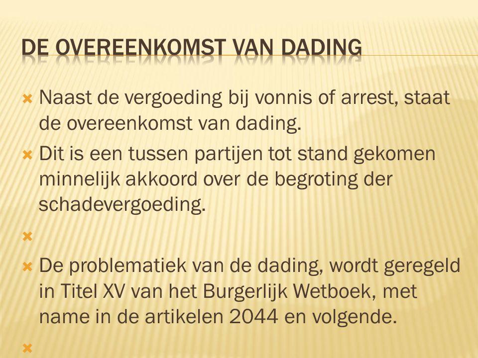  Naast de vergoeding bij vonnis of arrest, staat de overeenkomst van dading.