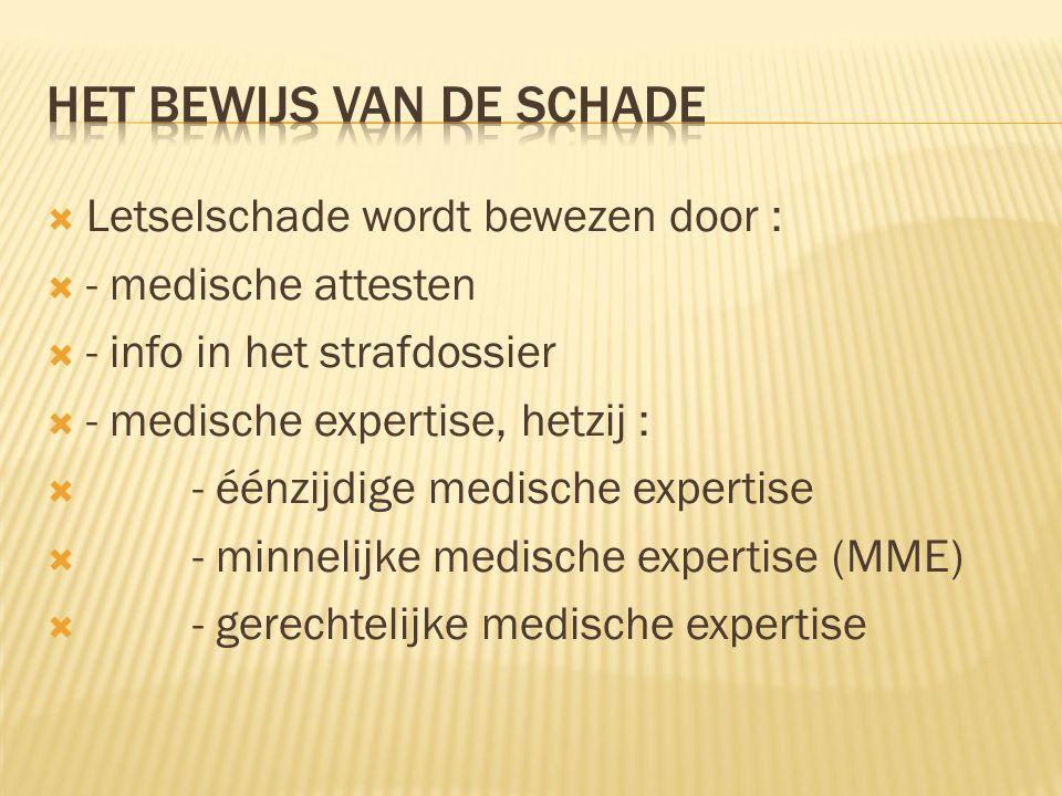  Letselschade wordt bewezen door :  - medische attesten  - info in het strafdossier  - medische expertise, hetzij :  - éénzijdige medische expertise  - minnelijke medische expertise (MME)  - gerechtelijke medische expertise