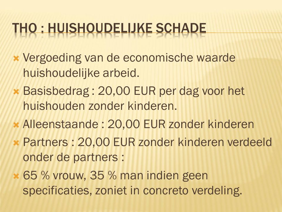  Vergoeding van de economische waarde huishoudelijke arbeid.  Basisbedrag : 20,00 EUR per dag voor het huishouden zonder kinderen.  Alleenstaande :