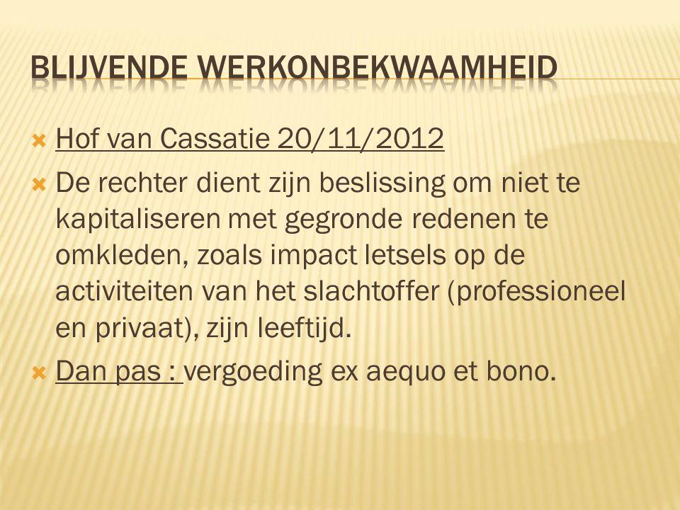  Hof van Cassatie 20/11/2012  De rechter dient zijn beslissing om niet te kapitaliseren met gegronde redenen te omkleden, zoals impact letsels op de activiteiten van het slachtoffer (professioneel en privaat), zijn leeftijd.