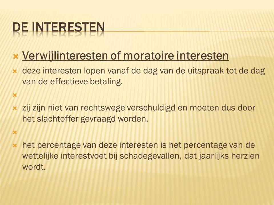  Verwijlinteresten of moratoire interesten  deze interesten lopen vanaf de dag van de uitspraak tot de dag van de effectieve betaling.   zij zijn