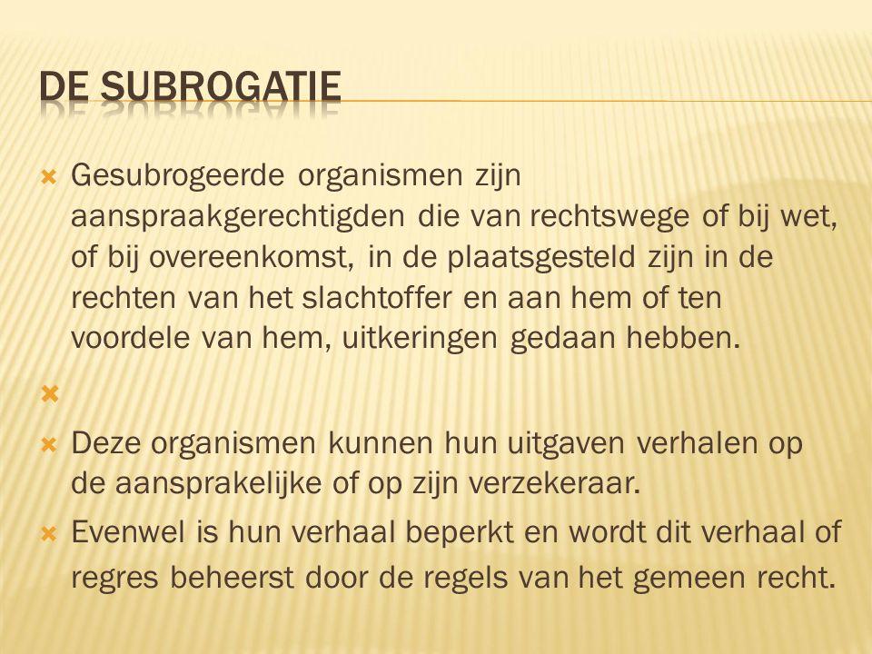  Gesubrogeerde organismen zijn aanspraakgerechtigden die van rechtswege of bij wet, of bij overeenkomst, in de plaatsgesteld zijn in de rechten van h