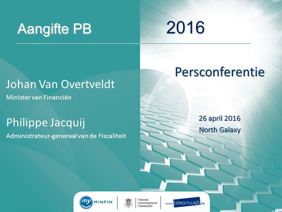 Aangifte PB 2016 Johan Van Overtveldt Minister van Financiën Philippe Jacquij Administrateur-generaal van de Fiscaliteit Persconferentie 26 april 2016 North Galaxy