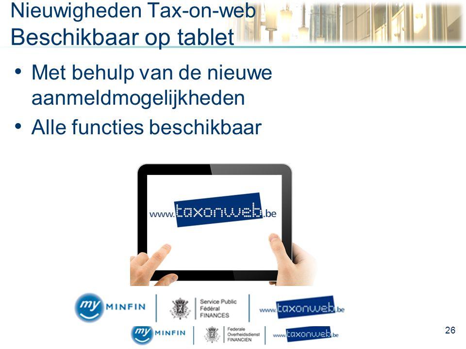 Nieuwigheden Tax-on-web Beschikbaar op tablet Met behulp van de nieuwe aanmeldmogelijkheden Alle functies beschikbaar 26
