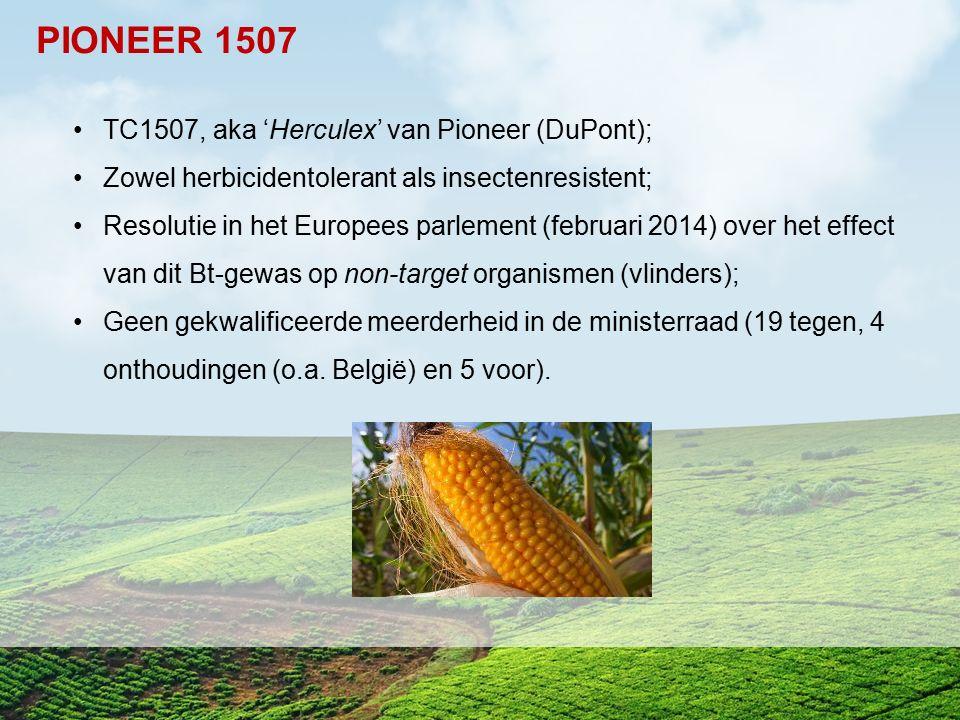 TC1507, aka 'Herculex' van Pioneer (DuPont); Zowel herbicidentolerant als insectenresistent; Resolutie in het Europees parlement (februari 2014) over
