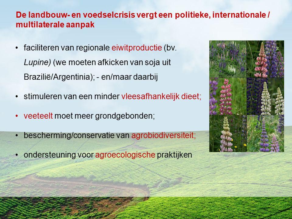 faciliteren van regionale eiwitproductie (bv. Lupine) (we moeten afkicken van soja uit Brazilië/Argentinia); - en/maar daarbij stimuleren van een mind