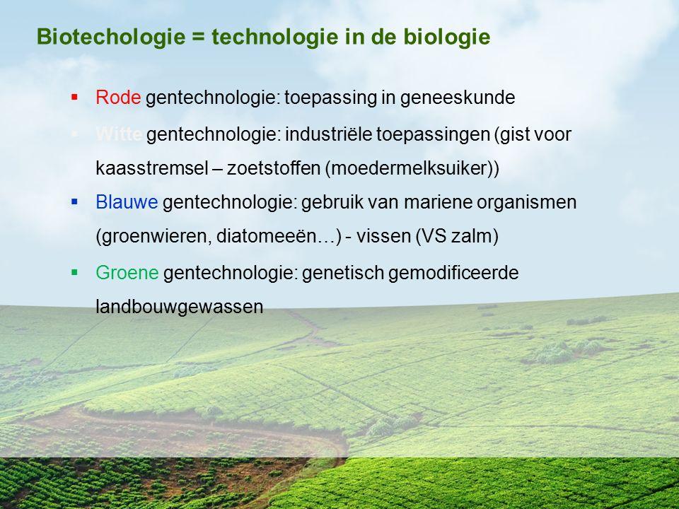  Rode gentechnologie: toepassing in geneeskunde  Witte gentechnologie: industriële toepassingen (gist voor kaasstremsel – zoetstoffen (moedermelksui