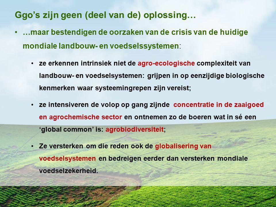 Ggo's zijn geen (deel van de) oplossing… …maar bestendigen de oorzaken van de crisis van de huidige mondiale landbouw- en voedselssystemen: ze erkenne