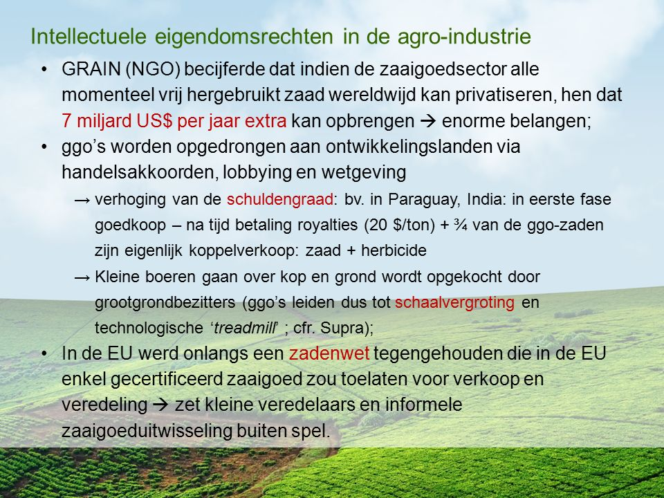 Intellectuele eigendomsrechten in de agro-industrie GRAIN (NGO) becijferde dat indien de zaaigoedsector alle momenteel vrij hergebruikt zaad wereldwij