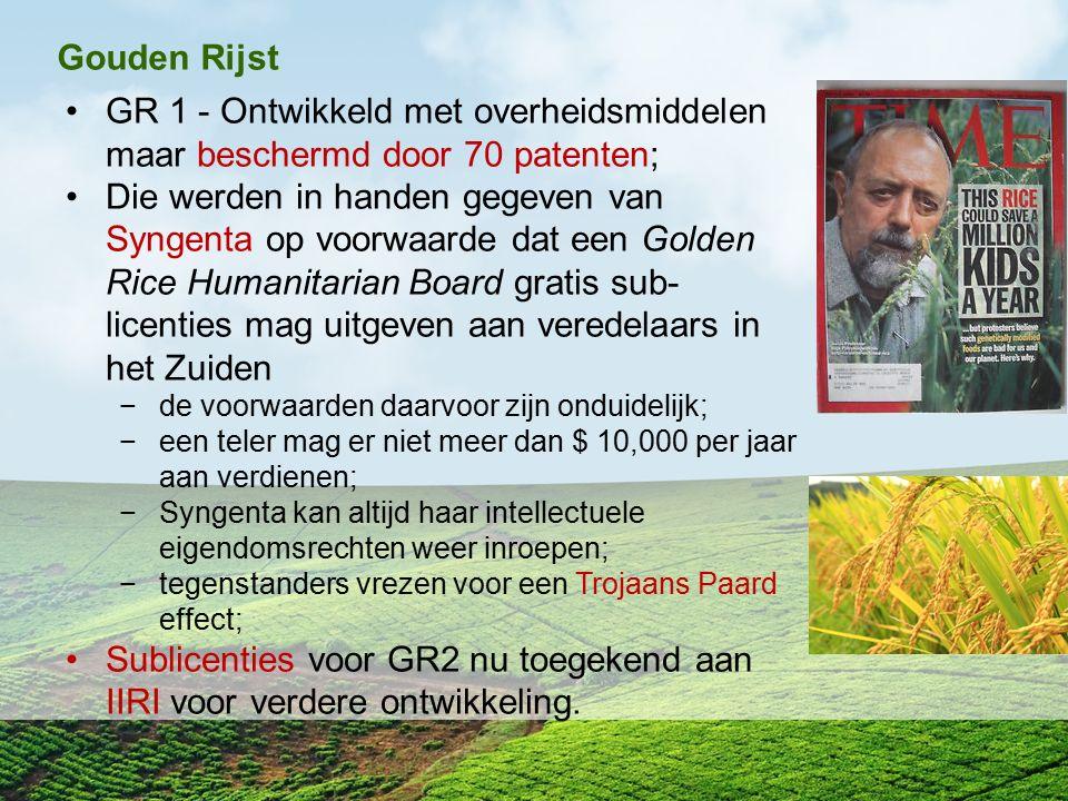 Gouden Rijst GR 1 - Ontwikkeld met overheidsmiddelen maar beschermd door 70 patenten; Die werden in handen gegeven van Syngenta op voorwaarde dat een