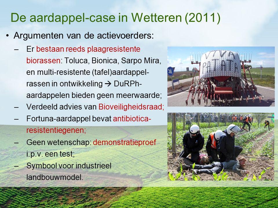 De aardappel-case in Wetteren (2011) Argumenten van de actievoerders: –Er bestaan reeds plaagresistente biorassen: Toluca, Bionica, Sarpo Mira, en mul